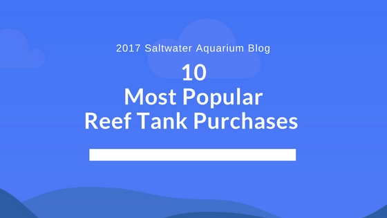 10 Most Popular Reef Tank Purchases